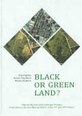 Black or Green Land? Industrialisation and Landscape Changes of the Ostrava-Karviná Mining District in the 19th and 20th Century.