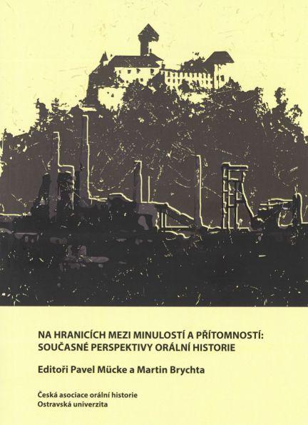 Na hranicích mezi minulostí apřítomností: Současné perspektivy orální historie.