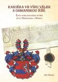 Kariéra vevíru válek sOsmanskou říší. Život nobilitovaného rytíře Jana Němčického zNěmčic.